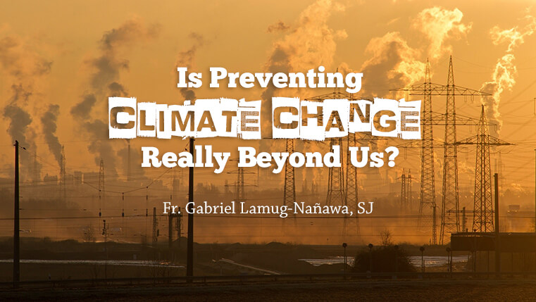 IS PREVENTING CLIMATE CHANGE REALLY BEYOND US?