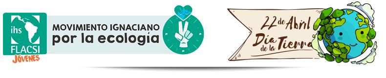 ¡IGNACIANOS POR LA ECOLOGÍA EN VARIOS PAÍSES! – ACCIONES DÍA DE LA TIERRA – Federación Latinoamericana de Colegios de la Compañía de Jesús – FLACSI